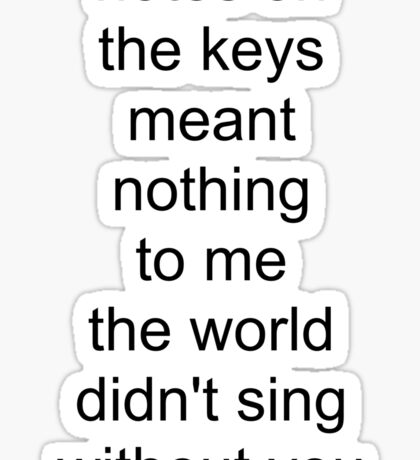 the world didn't sing without you (black text) Sticker
