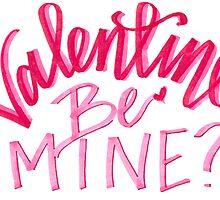Valentine, BE MINE? by xohaleighkenney
