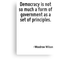 Democracy is not so much a form of government as a set of principles. Metal Print