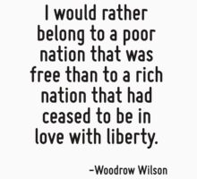 I would rather belong to a poor nation that was free than to a rich nation that had ceased to be in love with liberty. T-Shirt