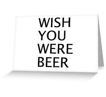 WISH YOU WERE BEER (2) Greeting Card