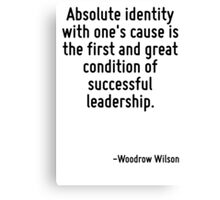 Absolute identity with one's cause is the first and great condition of successful leadership. Canvas Print