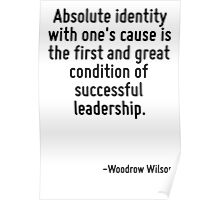 Absolute identity with one's cause is the first and great condition of successful leadership. Poster