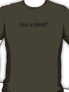 how u doing? T-Shirt