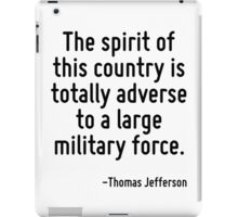 The spirit of this country is totally adverse to a large military force. iPad Case/Skin