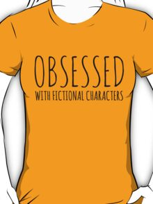 Obsessed with fictional characters (black) T-Shirt