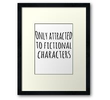 only attracted to fictional characters (black) Framed Print