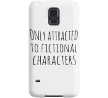 only attracted to fictional characters (black) Samsung Galaxy Case/Skin