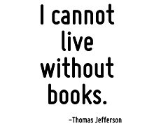 I cannot live without books. Photographic Print