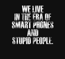 We Live in The Era of Smart Phones And Stupid People Unisex T-Shirt