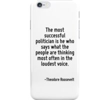 The most successful politician is he who says what the people are thinking most often in the loudest voice. iPhone Case/Skin