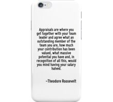 Appraisals are where you get together with your team leader and agree what an outstanding member of the team you are, how much your contribution has been valued, what massive potential you have and,  iPhone Case/Skin