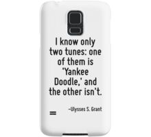 I know only two tunes: one of them is 'Yankee Doodle,' and the other isn't. Samsung Galaxy Case/Skin