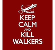 KEEP CALM AND KILL WALKERS Photographic Print