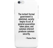The instant formal government is abolished, society begins to act. A general association takes place, and common interest produces common security. iPhone Case/Skin