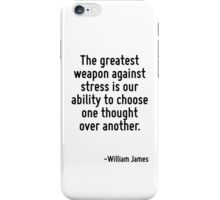The greatest weapon against stress is our ability to choose one thought over another. iPhone Case/Skin