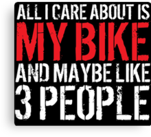 Cool 'All I Care About Is My Bike And Maybe Like 3 People' Tshirt, Accessories and Gifts Canvas Print