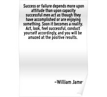Success or failure depends more upon attitude than upon capacity successful men act as though they have accomplished or are enjoying something. Soon it becomes a reality. Act, look, feel successful,  Poster