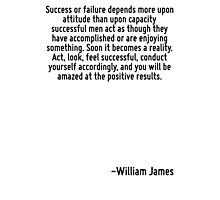 Success or failure depends more upon attitude than upon capacity successful men act as though they have accomplished or are enjoying something. Soon it becomes a reality. Act, look, feel successful,  Photographic Print