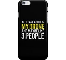 Must-Have 'All I Care About Is My Drone And Maybe Like 3 People' Tshirt, Accessories and Gifts iPhone Case/Skin