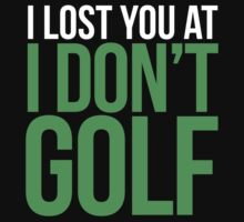 'I lost you at I don't Golf' T-shirts, Hoodies, Accessories and Gifts by Albany Retro