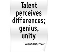 Talent perceives differences; genius, unity. Poster