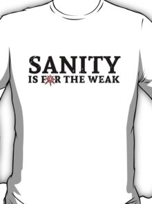 Sanity is for the weak - red T-Shirt