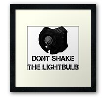 Don't shake the lightbulb. Framed Print