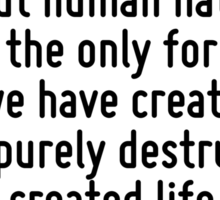 I think computer viruses should count as life. I think it says something about human nature that the only form of life we have created so far is purely destructive. We've created life in our own imag Sticker