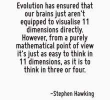 Evolution has ensured that our brains just aren't equipped to visualise 11 dimensions directly. However, from a purely mathematical point of view it's just as easy to think in 11 dimensions, as it is by Quotr