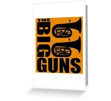 THE BIG GUNS-TUBA Greeting Card