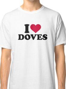 I love doves Classic T-Shirt