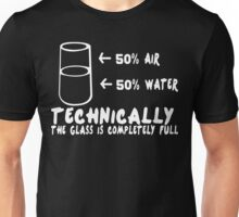 Tecnically the glas is completelly full Funny Geek Nerd Unisex T-Shirt