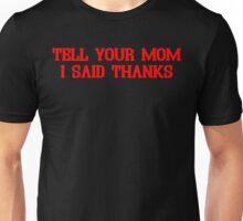 TELL YOUR MOM I SAID THANKS Funny Geek Nerd Unisex T-Shirt