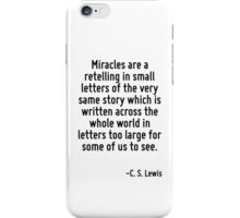 Miracles are a retelling in small letters of the very same story which is written across the whole world in letters too large for some of us to see. iPhone Case/Skin