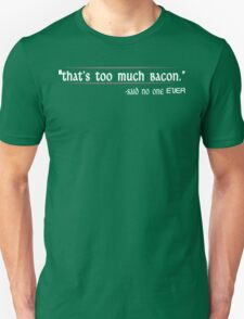 Thats Too Much Bacon Said No One Ever Funny Geek Nerd Unisex T-Shirt