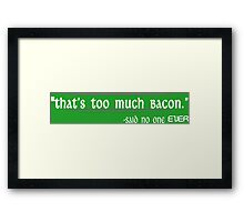 Thats Too Much Bacon Said No One Ever Funny Geek Nerd Framed Print