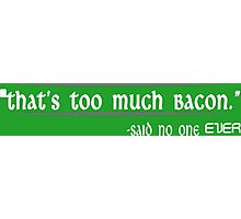 Thats Too Much Bacon Said No One Ever Funny Geek Nerd Photographic Print