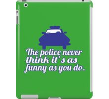 The police never think it's as funny as you do Funny Geek Nerd iPad Case/Skin
