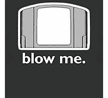 Blow Me - cartridge, funny.  Photographic Print