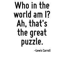 Who in the world am I? Ah, that's the great puzzle. Photographic Print