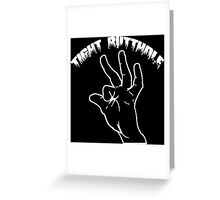 Tight Butthole Funny Geek Nerd Greeting Card