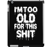 Too Old For This Shit Funny Geek Nerd iPad Case/Skin