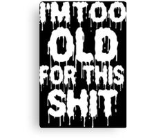 Too Old For This Shit Funny Geek Nerd Canvas Print