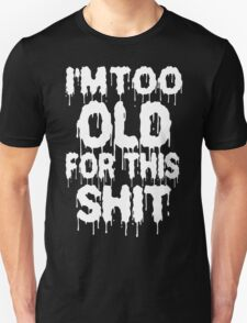 Too Old For This Shit Funny Geek Nerd Unisex T-Shirt