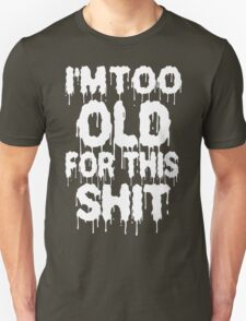 Too Old For This Shit Funny Geek Nerd T-Shirt