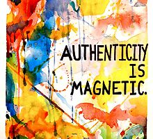 Authenticity is Magnetic by ErikaGlassArt