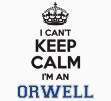 I cant keep calm Im an ORWELL by icanting