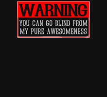 Warning You Can Go Blind From My Pure Awesomeness Funny Geek Nerd Unisex T-Shirt
