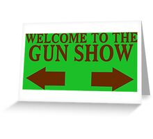 Welcome to the gun show Funny Geek Nerd Greeting Card